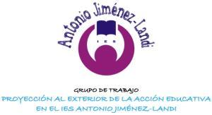 PROYECCIÓN AL EXTERIOR DE LA ACCIÓN EDUCATIVA EN EL IES ANTONIO JIMÉNEZ-LANDI (Edición 1)